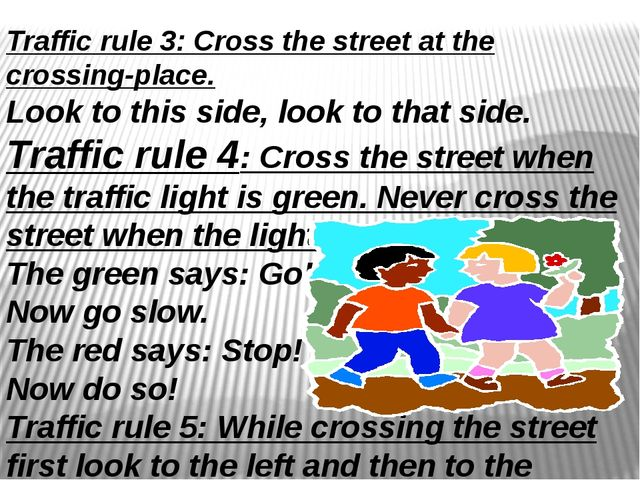 Traffic rule 3: Cross the street at the crossing-place. Look to this side, l...