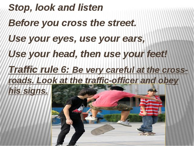 Stop, look and listen Before you cross the street. Use your eyes, use your e...