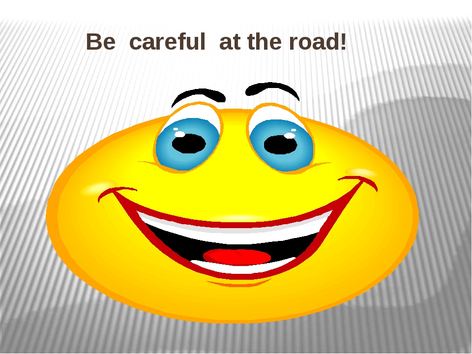 Be careful at the road!