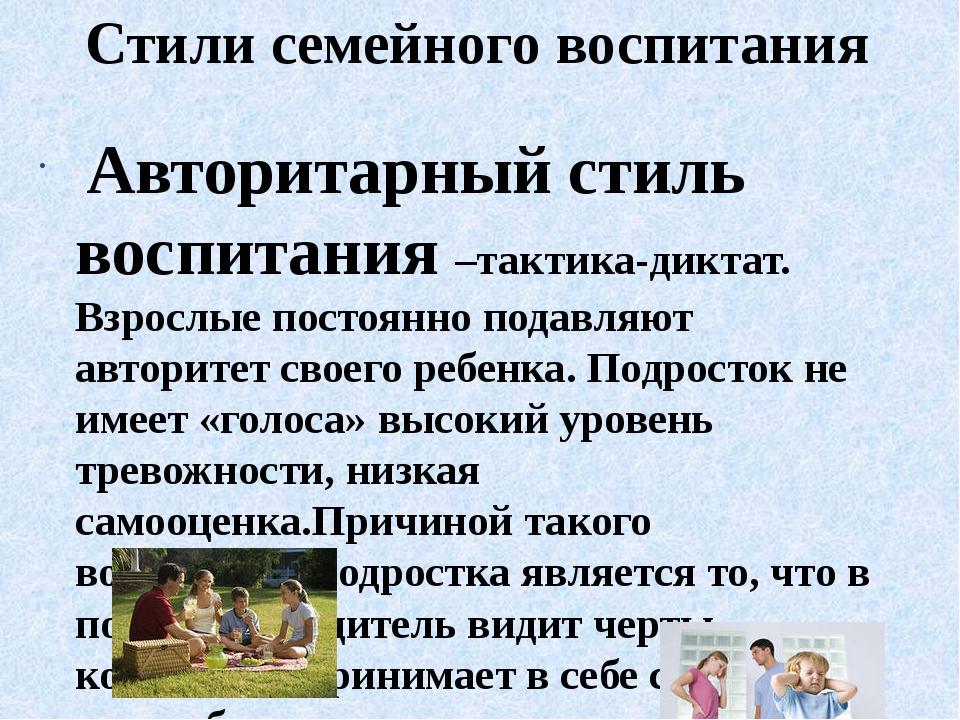 Стили семейного воспитания Авторитарный стиль воспитания –тактика-диктат. Взр...