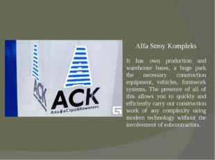 Alfa Stroy Kompleks It has own production and warehouse bases, a huge park th