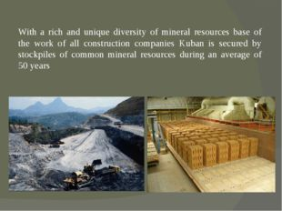 With a rich and unique diversity of mineral resources base of the work of all