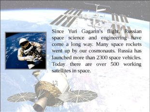 Since Yuri Gagarin's flight, Russian space science and engineering have come