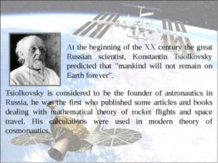 Tsiolkovsky is considered to be the founder of astronautics in Russia, he wa
