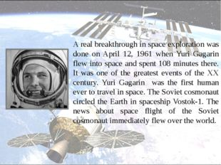 A real breakthrough in space exploration was done on April 12, 1961 when Yur