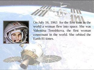 On July 16, 1963 for the first time in the world a woman flew into space. Sh