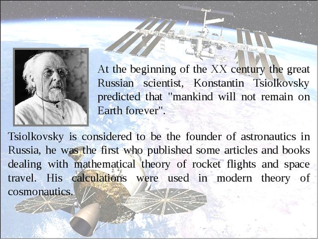 Tsiolkovsky is considered to be the founder of astronautics in Russia, he wa...