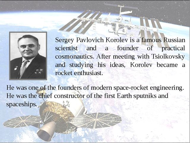 Sergey Pavlovich Korolev is a famous Russian scientist and a founder of prac...