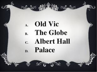 Old Vic The Globe Albert Hall Palace
