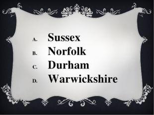 Sussex Norfolk Durham Warwickshire