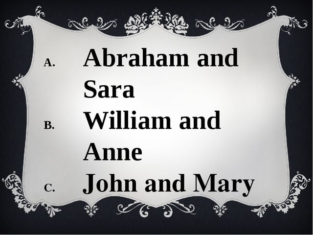 Abraham and Sara William and Anne John and Mary