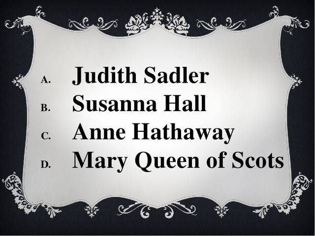 Judith Sadler Susanna Hall Anne Hathaway Mary Queen of Scots