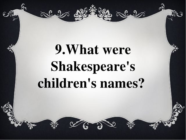 9.What were Shakespeare's children's names?