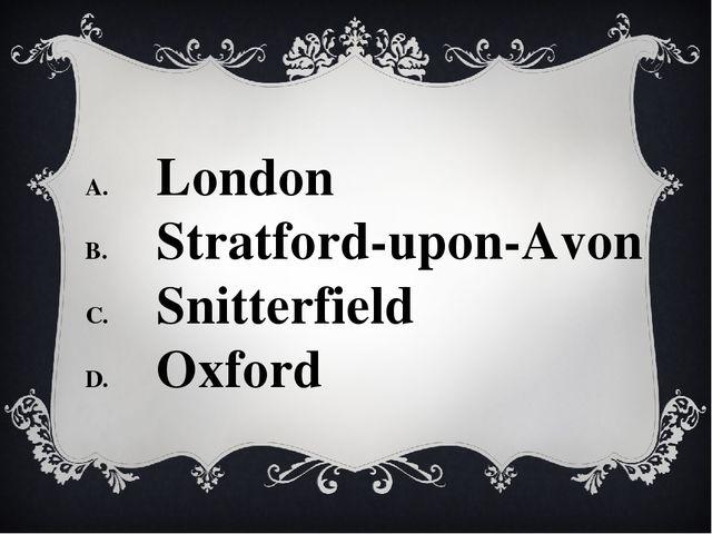 London Stratford-upon-Avon Snitterfield Oxford