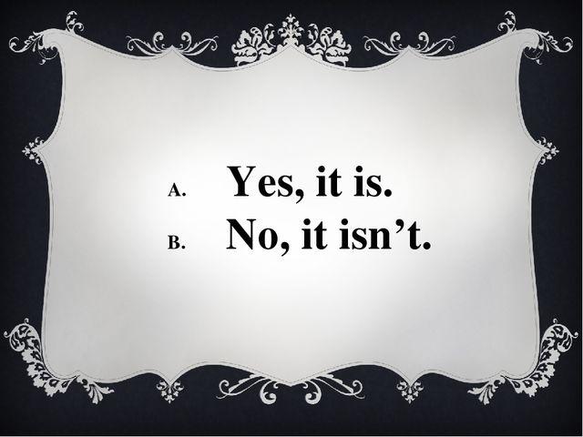 Yes, it is. No, it isn't.