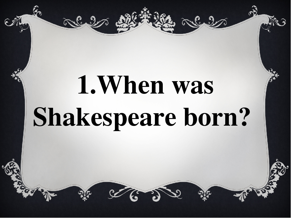 1.When was Shakespeare born?
