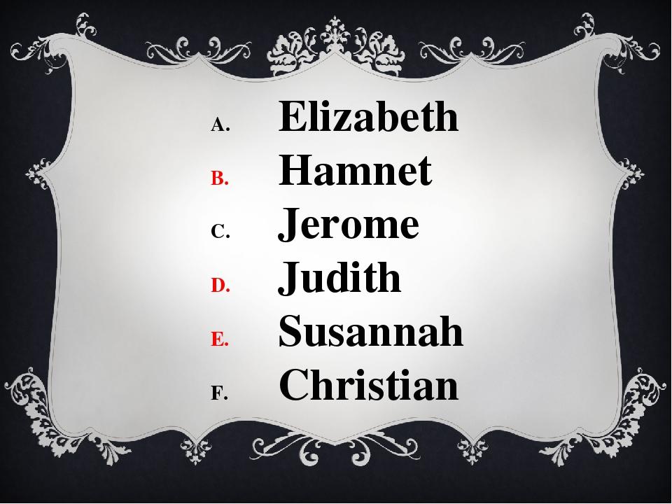 Elizabeth Hamnet Jerome Judith Susannah Christian