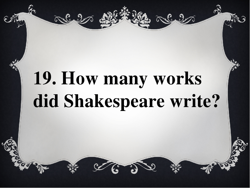 19. How many works did Shakespeare write?