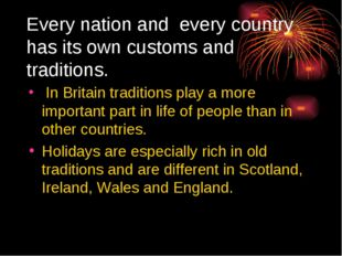 Every nation and every country has its own customs and traditions. In Britain