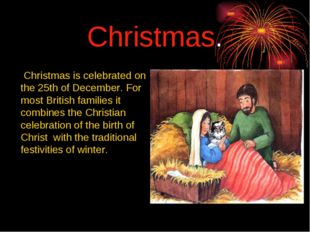 Christmas. 	 Christmas is celebrated on the 25th of December. For most Britis