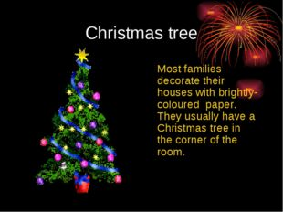Christmas tree 	Most families decorate their houses with brightly-coloured pa