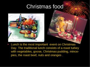 Christmas food Lunch is the most important event on Christmas Day. The tradit
