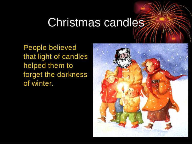 Christmas candles 	People believed that light of candles helped them to forge...