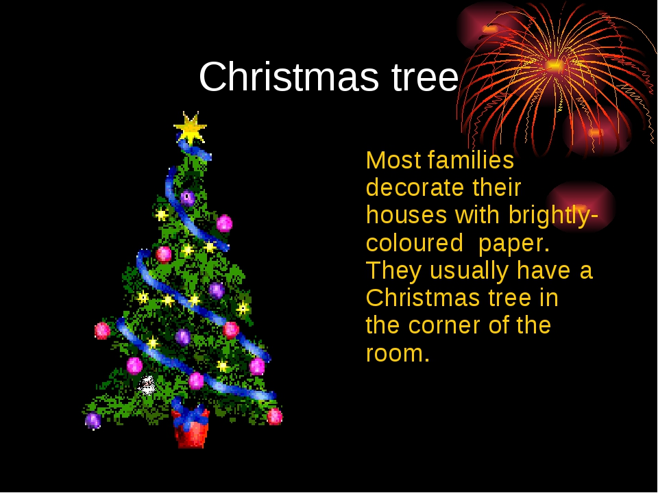 Christmas tree 	Most families decorate their houses with brightly-coloured pa...