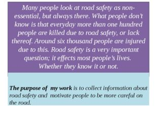Many people look at road safety as non-essential, but always there. What peop