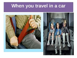 When you travel in a car