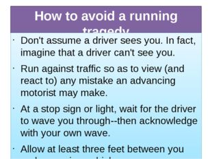 How to avoid a running tragedy Don't assume a driver sees you. In fact, imagi