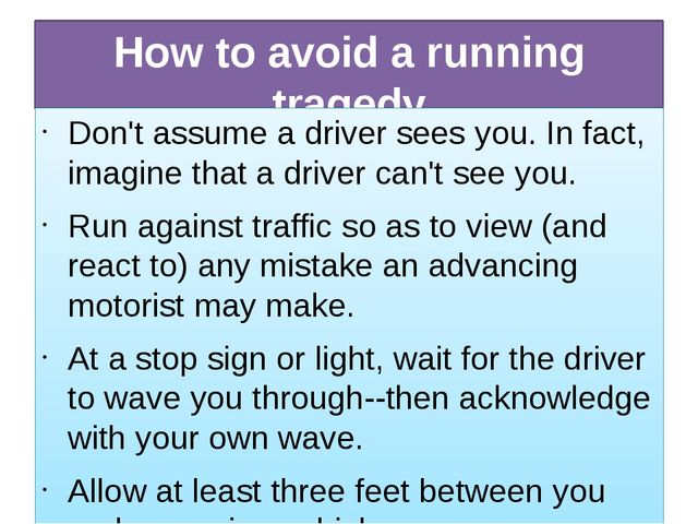 How to avoid a running tragedy Don't assume a driver sees you. In fact, imagi...