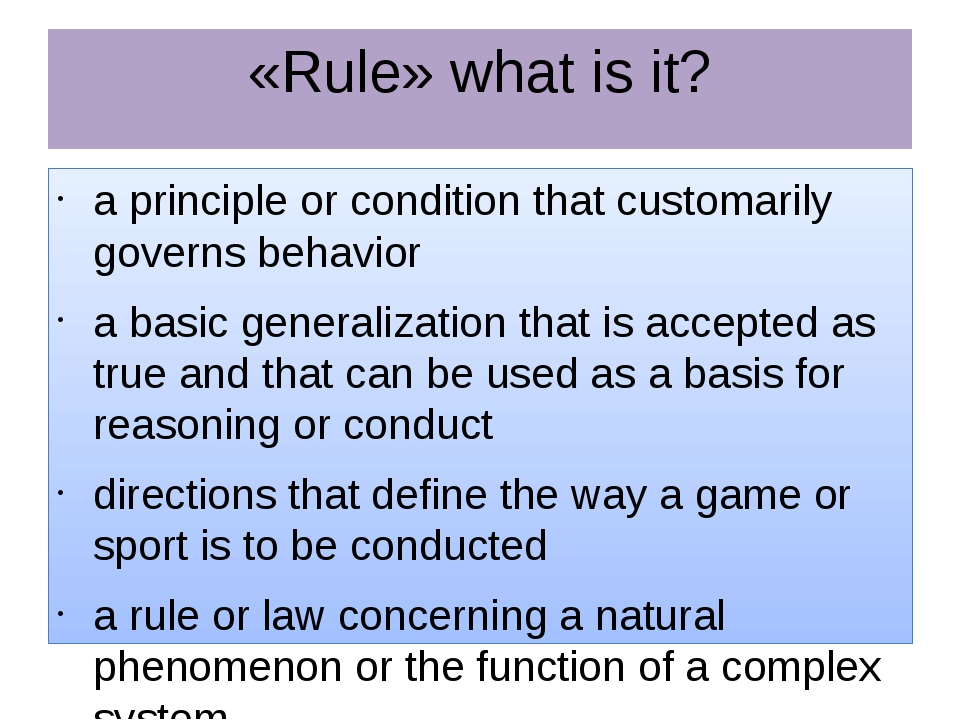 «Rule» what is it? a principle or condition that customarily governs behavior...
