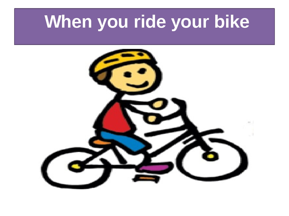 When you ride your bike