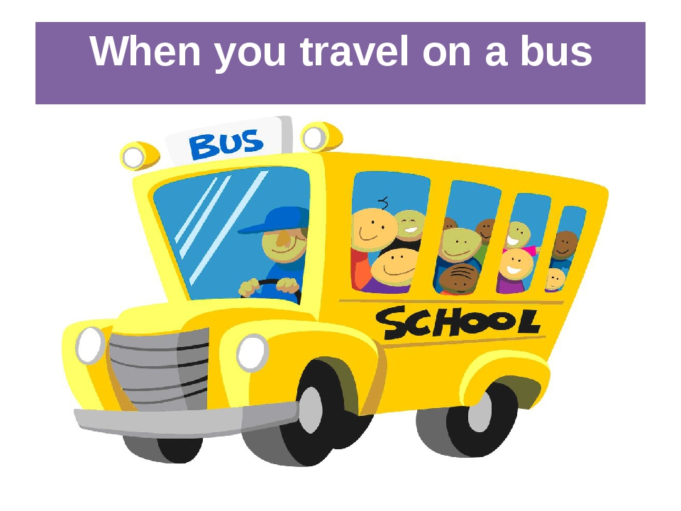 When you travel on a bus