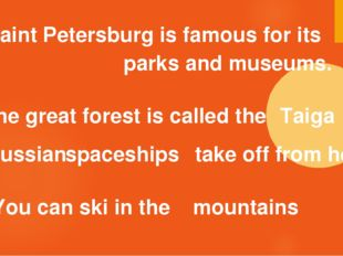 5 . Saint Petersburg is famous for its parks and museums. 6. The great forest