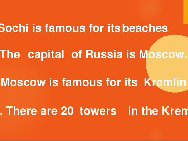 1. Sochi is famous for its beaches 2. The of Russia is Moscow. capital 3. Mo...