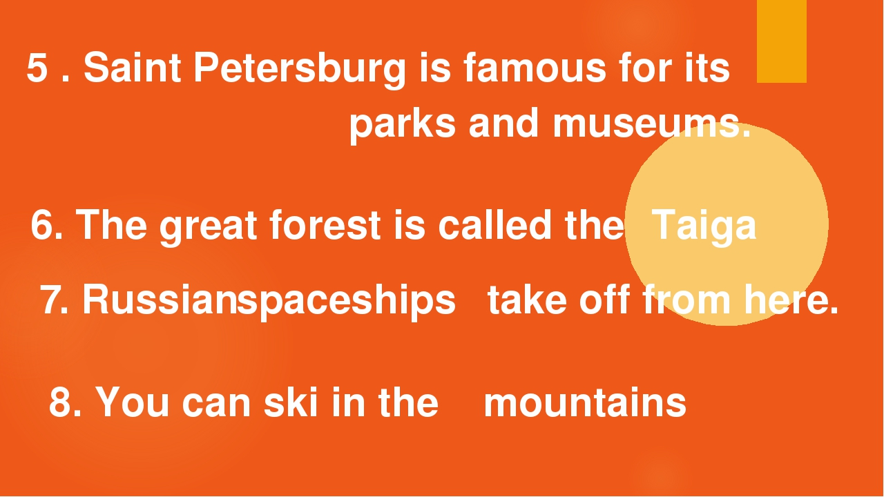 5 . Saint Petersburg is famous for its parks and museums. 6. The great forest...