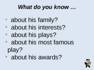 What do you know … about his family? about his interests? about his plays? ab