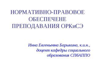 НОРМАТИВНО-ПРАВОВОЕ ОБЕСПЕЧЕНЕ ПРЕПОДАВАНИЯ ОРКиСЭ Инна Евгеньевна Барыкина,