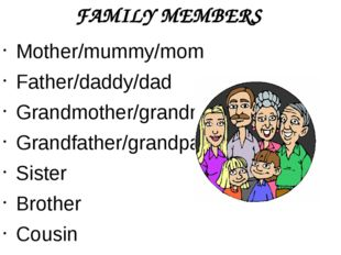 FAMILY MEMBERS Mother/mummy/mom Father/daddy/dad Grandmother/grandma Grandfat