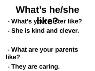 What's he/she like? - What's your sister like? - She is kind and clever. - Wh
