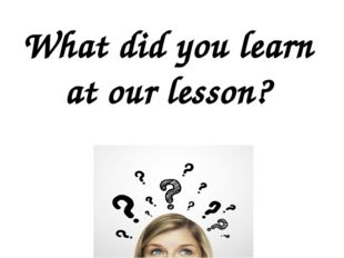 What did you learn at our lesson?