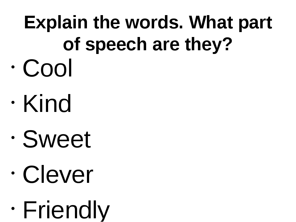 Explain the words. What part of speech are they? Cool Kind Sweet Clever Frien...