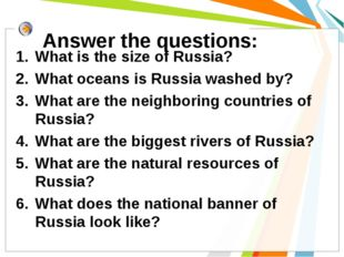 Answer the questions: What is the size of Russia? What oceans is Russia washe