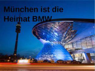 München ist die Heimat BMW