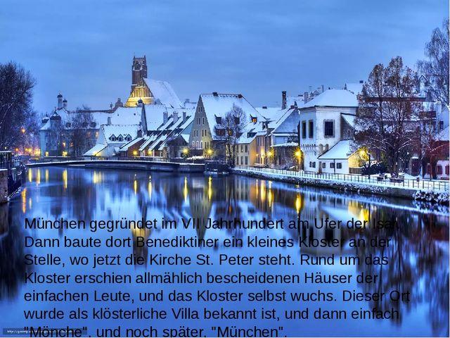 München gegründet im VII Jahrhundert am Ufer der Isar. Dann baute dort Benedi...