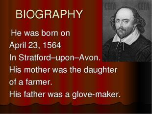 BIOGRAPHY He was born on April 23, 1564 In Stratford–upon–Avon. His mother wa