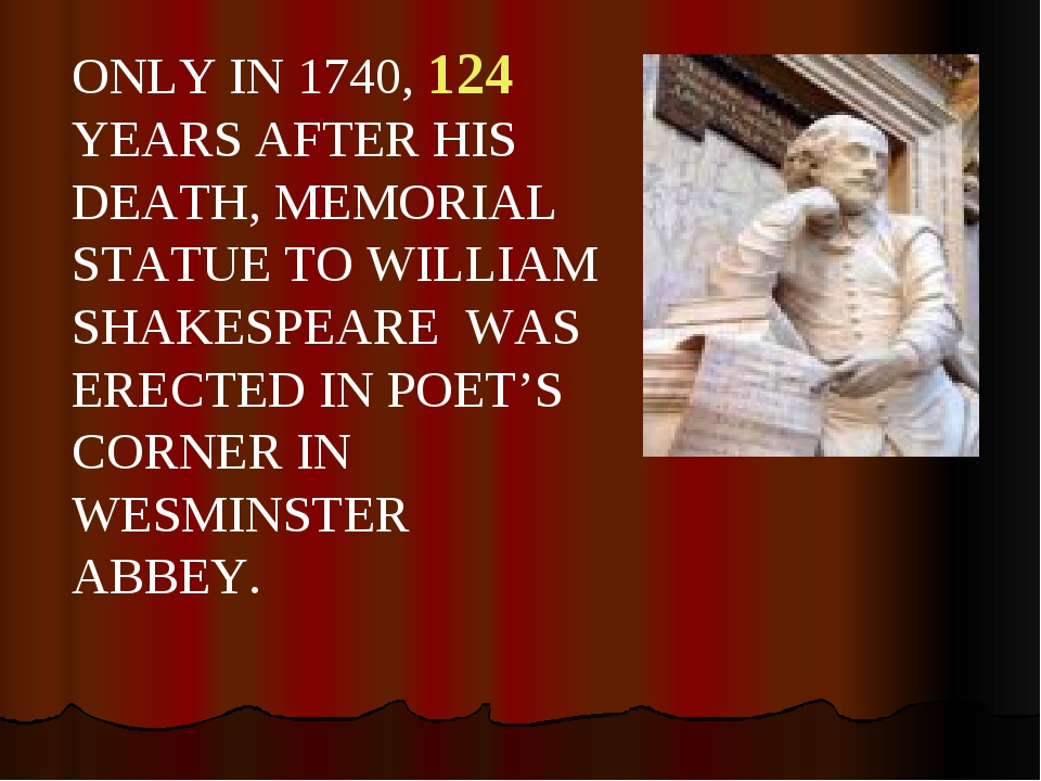 ONLY IN 1740, 124 YEARS AFTER HIS DEATH, MEMORIAL STATUE TO WILLIAM SHAKESPEA...