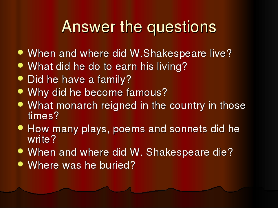 Answer the questions When and where did W.Shakespeare live? What did he do to...